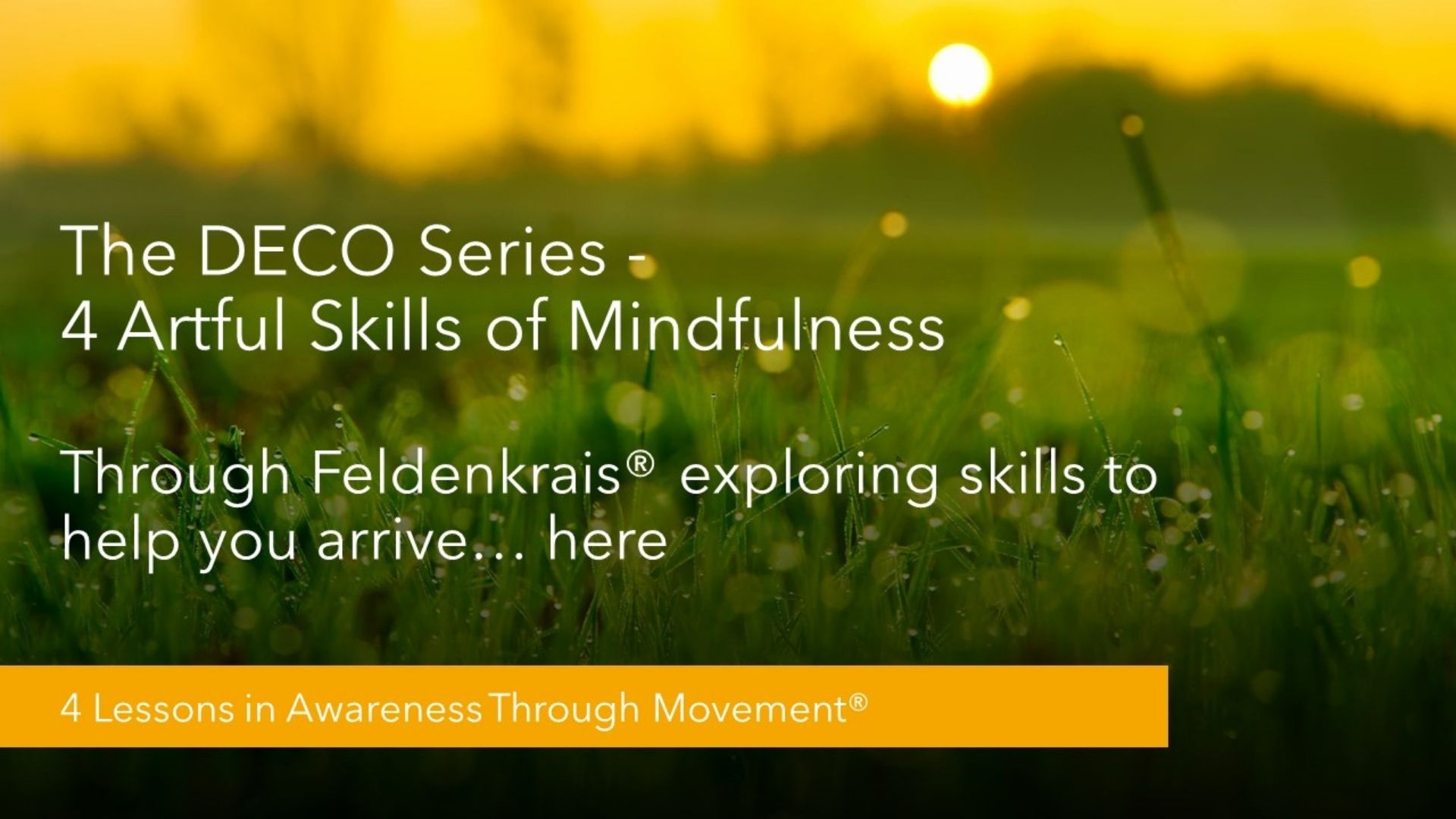The DECO Series – Mindfulness – 4 lessons in Awareness Through Movement